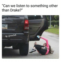 "😂😂: ""Can we listen to something other  than Drake?""  ep  IEM  Ig: @nochill 😂😂"