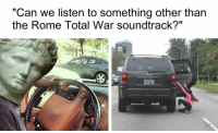 """Courtesy of Rough Roman Memes: """"Can we listen to something other than  the Rome Total War soundtrack?"""" Courtesy of Rough Roman Memes"""