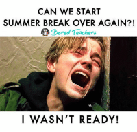 Memes, School, and Teacher: CAN WE START  SUMMER BREAK OVER AGAIN?!  ored Teachers  I WASN'T READY! No, seriously though. 😩 -- boredteachers teacherlife teacher teaching teachers teachersfollowteachers teachers iteachtoo iteach teachersofinstagram teachersofig teachthemyoung primaryteacher kindergarten kindergartenteacher preschoolteacher preschool school summerbreak summerschool summer2017