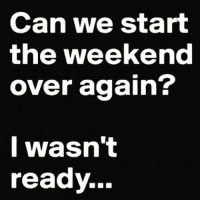 Memes, The Weekend, and 🤖: Can we start  the weekend  over again?  I wasn't  ready. Please? goodgirlwithbadthoughts 💅🏻