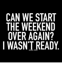 Funny, Goals, and Lol: CAN WE START  THE WEEKEND  OVER AGAIN?  I WASNT READY one more try! - relatable rebel rebelcircus quotes lol f4f funny humor memes rebelcircusquotes goth love inspo goals circus tweegram photooftheday 20likes amazing follow4follow like4like instalike picoftheday instadaily instafollow followme bestoftheday