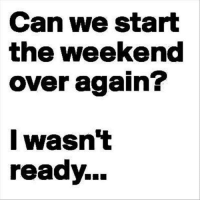 Memes, The Weekend, and 🤖: Can we start  the Weekend  over again?  I wasn't  ready