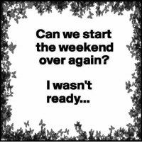 Memes, The Weekend, and 🤖: Can we start  the weekend  over again?  I wasn't  ready. :)