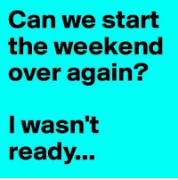 Dank, The Weekend, and 🤖: Can we start  the weekend  over again?  I wasn't  ready.. :(