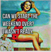 Memes, The Weekend, and 🤖: CAN WE START THE  WEEKEND OVER?  WASN'T READY