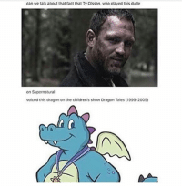 ??????? | (Check link in bio!) supernaturalsaturday ghosts demons angels ghouls monsters notnatural hunters carryonmywaywardson supernatural supernaturaltumblr supernaturalfamily supernaturalfans: can we talk about that fact that Ty Oisson, who played this dude  on Supernatural  voiced this dragon on the childrens show Dragon Tales (1099-2005) ??????? | (Check link in bio!) supernaturalsaturday ghosts demons angels ghouls monsters notnatural hunters carryonmywaywardson supernatural supernaturaltumblr supernaturalfamily supernaturalfans