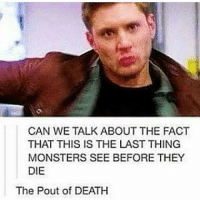Memes, 🤖, and Otp: CAN WE TALK ABOUT THE FACT  THAT THIS IS THE LAST THING  MONSTERS SEE BEFORE THEY  DIE  The Pout of DEATH I'm happy today the weather is so nice it reminds me of Sorrento - spn Supernatural spnfamily jaredpadalecki jensenackles mishacollins sam dean winchesters castiel destiel fandom ship otp