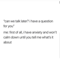 """Latinos, Memes, and Anxiety: """"can we talk later? i have a question  for you""""  me: first of all, i have anxiety and won't  calm down until you tell me what's it  about TELL ME!!! 🙄🙄😂 🔥 Follow Us 👉 @latinoswithattitude 🔥 latinosbelike latinasbelike latinoproblems mexicansbelike mexican mexicanproblems hispanicsbelike hispanic hispanicproblems latina latinas latino latinos hispanicsbelike"""