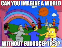 Dank, World, and Nigel Farage: CAN YOU  AWORLD  WITHOUT EUROSCEPTICS?  imgf p.com Can you imagine a world without Nigel Farage? <3  - Rausten