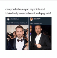Wife Happy Birthday: can you believe ryan reynolds and  blake lively invented relationship goals?  Ryan Reynolds .  @VancityReynolds  Blake Lively .  @blakelively  Happy Birthday to my amazing wife. Happy birthday, baby.