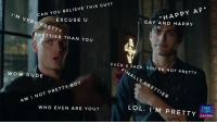 CAN YOU BELIEVE THIS GUY?  HAPPY AF  GAY AND HAPPY  I'M ER  EXCUSE U  PRETTY  RETTIER THAN YOU  FUCK U FINALLY YOURE NOT PRETTY  PRETT  WOW RUDE  PRETTY BOY  AM I NOT  LOL I M PRETTY  WHO EVEN ARE YOU?  EE  RM  UBSCRIBE Their faces in this episode were the best - - - -{ aleclightwood alexanderlightwood jacewayland jacewaylandmorgensternlightwoodherondale shadowhunters }