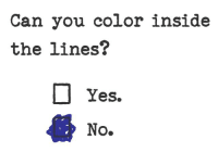 What did you expect?: Can you color inside  the lines?  Yes.  No. What did you expect?