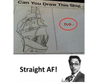 Draw This: Can You Draw This Ship  no.  Straight AF!