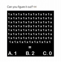 Memes, Good, and Figure It Out: Can you figure it out?  1x1x1x1x1x1x1x1x1x  1x1x1x1x1x1x1x1x1x  1x1x1x1x1x1x1x1x1x  1x1x1x1x0x1x1x1x1x  1x1x1x1x1x1x1x1x1x  1x1x1x1+1x1x1x1x1x  1x1x1x1x1x1x1x1x1x  1x1x1x1x1x1x1x1x1  A.1 B.2 C.O  xxxxxxx  1111111  xxxxxxxx  1111111  1111111  XXXXXXX  1111111, 2  xxxxxxx  1110111  1111111  XXXXXXX  1111111  xxxxxxx  1111111  xxxxxxx  1111111 Good luck!