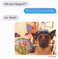 """<p>Priorities via /r/memes <a href=""""http://ift.tt/2G15fJd"""">http://ift.tt/2G15fJd</a></p>: Can you hangout??  No it's my dogs birthday  Lol. What?  Delivered <p>Priorities via /r/memes <a href=""""http://ift.tt/2G15fJd"""">http://ift.tt/2G15fJd</a></p>"""