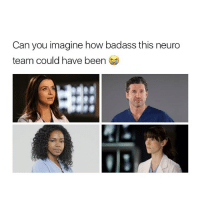 Crying, Memes, and Badass: Can you imagine how badass this neuro  team could have been I'm crying greysanatomy