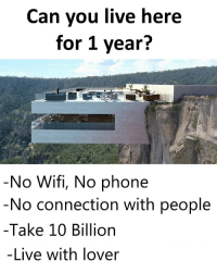 Could y'all do it?! 🤔👇 https://t.co/9JcCVcqk8i: Can you live here  for 1 year?  No Wifi, No phone  No connection with people  Take 10 Billion  -Live with lover Could y'all do it?! 🤔👇 https://t.co/9JcCVcqk8i