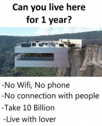 🤔🤔🤔: Can you live here  for 1 year?  No Wifi, No phone  No connection with people  Take 10 Billion  -Live with lover 🤔🤔🤔