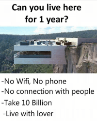 https://t.co/OlOn95KfWx: Can you live here  for 1 year?  No Wifi, No phone  No connection with people  -Take 10 Billion  -Live with lover https://t.co/OlOn95KfWx
