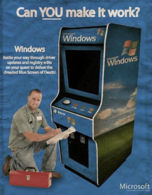 Microsoft, Windows, and Work: Can YOU make it work?  Microsoft  Windows  Windows  Battle your way through driver  updates and registry edits  on your quest to defeat the  dreaded Blue Screen of Death!  Microsoft  Windows  CTRI  ALT  DEL  REBOOT  Microsoft  ENTERTAINN SSTOCOCRATION Shoulda used linux