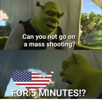 More than just a label meme, invest while it's fresh via /r/MemeEconomy https://ift.tt/2BRL43j: Can you not go on  a mass shooting?  FOR5 MINUTES!? More than just a label meme, invest while it's fresh via /r/MemeEconomy https://ift.tt/2BRL43j