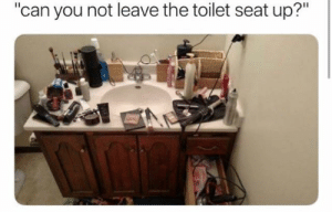 """Lol, Can, and Woman: """"can you not leave the toilet seat up?"""" Woman lol"""
