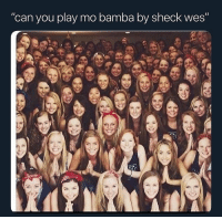 Dank Memes, Song, and Who: can you play mo bamba by sheck wes Who still plays that song in 2019
