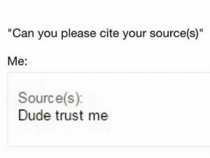 "Dude, The Real, and Source: ""Can you please cite your source(s)""  Me:  Source(s)  Dude trust me The real source"