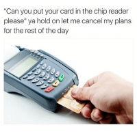 thumb_can you put your card inthe chip reader please ya 18016658 25 best chip reader memes resting memes, cancelled memes