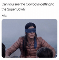 Dallas Cowboys, Nfl, and Super Bowl: Can you see the Cowboys getting to  the Super Bowl?  Me: