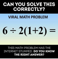 Internet, Memes, and Wshh: CAN YOU SOLVE THIS  CORRECTLY?  VIRAL MATH PROBLEM  THIS MATH PROBLEM HAS THE  INTERNET STUMPED. DO YOU KNOW  THE RIGHT ANSWER? Can you solve it? 🤔 WSHH