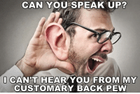 Back Pew  (Meme shared from United Methodist Memes): CAN YOU SPEAK UP?  I CAN'T HEAR YOU FROM MY  CUSTOMARY BACK PEW Back Pew  (Meme shared from United Methodist Memes)