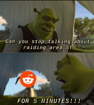 MeIRL, Area 51, and Can: Can you stop talking about  raiding area 51  FOR 5 MINUTES!!! Meirl