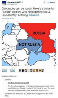 "Soldiers, Lost, and Best: Canada at NATO  Follow  Canai CanadaNATO  Geography can be tough. Here's a guide for  Russian soldiers who keep getting lost &  accidentally entering #Ukraine  Canada in Ukraine  RUSSIA  NOT RUSSIA  RETWEETS FAVORITES  42,569 20,379 圜圓囧ロ菡, 012  guardian:  The best slapdowns of 2014  The Canadian delegation at Nato posted this sarcastic tweet with a  map highlighting Russia in red and ""Not Russia in blue. The tweet  was described as Canada's most aggressive act since 1812  The tweet was described as Canada's most aggressive act since  1812 Canada's most aggressive act since 1812."