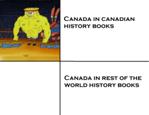 Sorry Canada, I know nothing about you: CANADA IN CANADIAN  HISTORY BOOKS  దివదల  CANADA IN REST OF THE  WORLD HISTORY BOOKS Sorry Canada, I know nothing about you