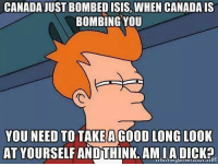 Canada bombing isis: CANADA JUST BOMBED ISIS, WHEN CANADA IS  BOMBING YOU  YOU NEED TO TAKE A GOOD LONG LOOK  AT YOURSELF ANDTHINK. AMIA DICK Canada bombing isis