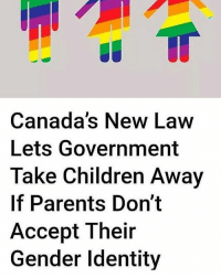 4chan, Anime, and Children: Canada's New Law  Lets Government  Take Children Away  If Parents Don't  Accept Their  Gender Identity I don't know what to think about this. No offence to anyone or anything just put your opinion below ★ Personal @matthewcarson_ . Backup: @chronic.memesv3 . Email: chronicmemes978@gmail.com ; dankmemes cringe meme memes nicememe lmao lol kek lmfao immortalmemes filthyfrank 4chan ayylmao weeaboo anime vaporwave wtf fnaf jetfuelcantmeltsteelbeams johncena papafranku edgy mlg BEP furry triggered girl