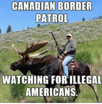 Lmao, American, and Watch: CANADIAN BORDER  PATROL  WATCHING FOR ILLEGAL  AMERICANS LMAO!!!!