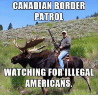 Memes, American, and Watch: CANADIAN BORDER  PATROL  WATCHING FOR ILLEGAL  AMERICANS #ToMakeYouLaugh :D