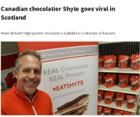 Protein, Chocolate, and Scotland: Canadian chocolatier Shyte goes viral in  Scotland  Kevin Richards' high-protein chocolate is available in a selection of flavours.  Seriously Helps You To Energize  REAL Chocolate  REAL Protein  #EATSHYTE  SHYTECHOCOLATE.COM  SHYTE  HYTE