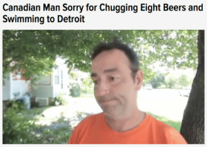 canadianslut:  blameaspartame:  sorry is not enough  Canada remains apologetic and flawless as ever : Canadian Man Sorry for Chugging Eight Beers and  Swimming to Detroit canadianslut:  blameaspartame:  sorry is not enough  Canada remains apologetic and flawless as ever