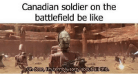WW3 should be interesting: Canadian soldier on the  battlefield be like  hldeanumiterribly, sor0%abouttalt this WW3 should be interesting
