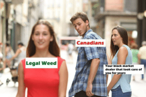 Be Like, Memes, and Weed: Canadians  Legal Weed  Your black market  dealer that took care of  ou for years It really do be like dat via /r/memes https://ift.tt/2NOvyG6