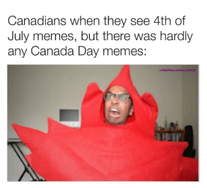 Eh...? :(: Canadians when they see 4th of  July memes, but there was hardly  any Canada Day memes:  wroDGALAXYCHRLIOSYK Eh...? :(
