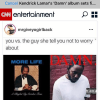 Lmfao made it onto CNN. Can I stop shopping at Walmart and upgrade to Target now?: Cancel Kendrick Lamar's 'Damn' album sets fi...  entertainment  mrgiveyogirlback  you vs. the guy she tell younot to worry  about  MORE LIFE  ADVISORY Lmfao made it onto CNN. Can I stop shopping at Walmart and upgrade to Target now?