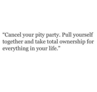 "Ownership: ""Cancel your pity party. Pull yourself  together and take total ownership for  everything in your life.  02"