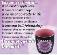 """This inspirational What Cancer Cannot Do Pink Ribbon Mug is on sale today at The Breast Cancer Site! It's not too late for Christmas, get FREE U.S. Standard Shipping All Orders, enter SHIPNOW at checkout! Offer ends 12/18 11:59pm PST. See store for Christmas shipping details. Purchases fund mammograms, research & care for women in need!  ★ORDER NOW★ http://po.st/fAyNyt: """"Cancer is so limited.  It cannot cripple love.  It cannot shatter hope.  It cannot corrode faith.  It cannot eat away peace  It cannot destroy confidence.  It cannot kill friendship  It cannot shut out memories  It cannot silence courage.  It cannot reduce eternal life.  cannot quench  the spirit. This inspirational What Cancer Cannot Do Pink Ribbon Mug is on sale today at The Breast Cancer Site! It's not too late for Christmas, get FREE U.S. Standard Shipping All Orders, enter SHIPNOW at checkout! Offer ends 12/18 11:59pm PST. See store for Christmas shipping details. Purchases fund mammograms, research & care for women in need!  ★ORDER NOW★ http://po.st/fAyNyt"""