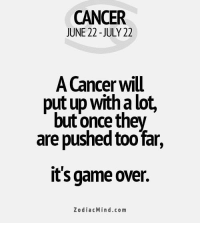 Work, Business, and Cancer: CANCER  JUNE 22 -JULY 22  A Cancer will  put up with a lot,  but once they  are pushed too far,  it's game over.  ZodiacMind.com July 11, 2017. There are no indications of unwanted changes in the business plan. As long as you act in accordance with the rules of work, you have nothing to .....FOR FULL HOROSCOPE VISIT: http://horoscope-daily-free.net/cancer