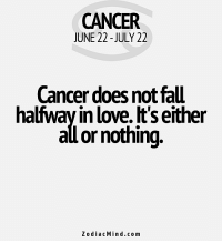 Fall, Love, and Work: CANCER  JUNE 22 -JULY 22  Cancer does not fall  halfway in love. It's either  all or nothing.  ZodiacMin d.com Dec 8, Work on your….. .. FULL HOROSCOPE: http://horoscope-daily-free.net/cancer