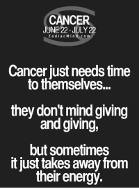 Energy, Cancer, and Free: CANCER  JUNE 22-JULY 22  ZodiacMind.c om  Cancer just needs time  to themselves..  they dont mind giving  and giving,  but sometimes  it just takes away from  their energy Jan 2, 2017. Single members of the sign will get the opportunity to spend the evening in pleasant company.  If you want to be more successful, don't.. .. FULL HOROSCOPE: http://horoscope-daily-free.net